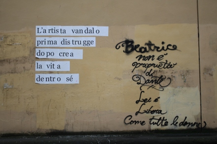 "rough translations; left: the ""vandal artist"", after first destroying, creates life inside itself right: Beatrice does not belong to Dante. She is free like all women."